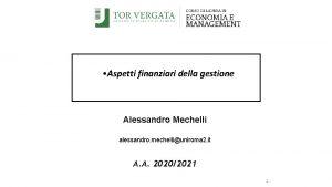 Aspetti finanziari della gestione Alessandro Mechelli alessandro mechelliuniroma