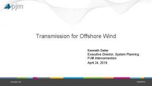 Transmission for Offshore Wind Kenneth Seiler Executive Director