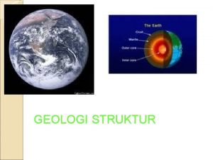 GEOLOGI STRUKTUR Selanjutnya setelah kita mengenal jenis jenis