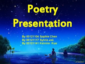 Poetry Presentation By 00121104 Sophie Chen By 00121117