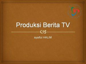 Produksi Berita TV syaiful HALIM PERENCANAAN PRODUKSI BERITA