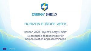 HORIZON EUROPE WEEK Horizon 2020 Project Energy Shield