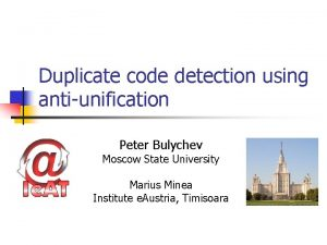 Duplicate code detection using antiunification Peter Bulychev Moscow