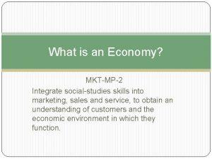 What is an Economy MKTMP2 Integrate socialstudies skills