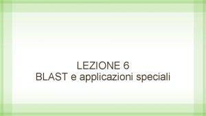 LEZIONE 6 BLAST e applicazioni speciali BLAST definizione