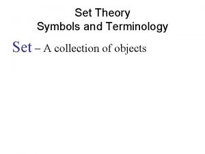 Set Theory Symbols and Terminology Set A collection