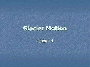 Glacier Motion chapter 4 Glacier flow n n