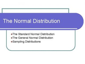 The Normal Distribution l The Standard Normal Distribution