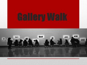 Gallery Walk Gallery Walk is a discussion technique