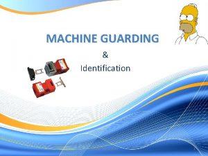 MACHINE GUARDING Identification Jennifer Byrne 2020 1 Jennifer