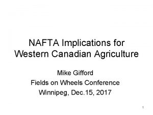 NAFTA Implications for Western Canadian Agriculture Mike Gifford
