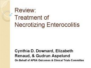 Review Treatment of Necrotizing Enterocolitis Cynthia D Downard