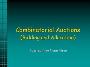 Combinatorial Auctions Bidding and Allocation Adapted from Noam