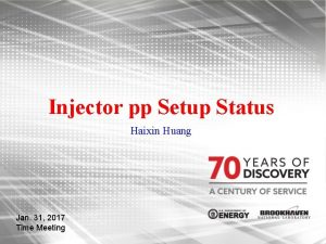Injector pp Setup Status Haixin Huang Jan 31