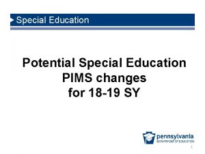 Special Education Potential Special Education PIMS changes for