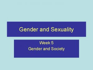 Gender and Sexuality Week 5 Gender and Society