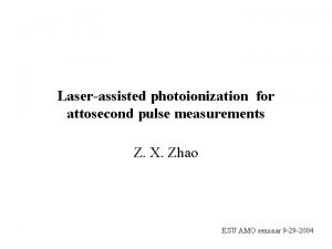 Laserassisted photoionization for attosecond pulse measurements Z X