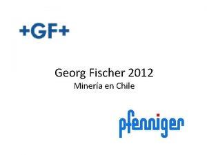 Georg Fischer 2012 Minera en Chile Chile datos