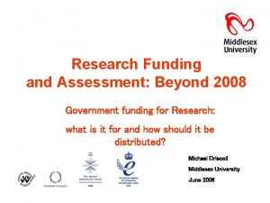 Research Funding and Assessment Beyond 2008 Government funding