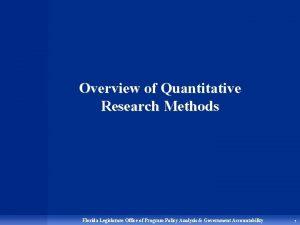 Overview of Quantitative Research Methods Florida Legislature Office