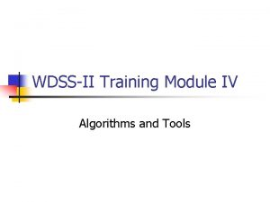 WDSSII Training Module IV Algorithms and Tools General
