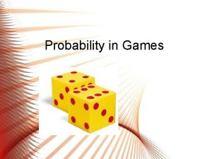 Probability in Games What is Probability Probability is
