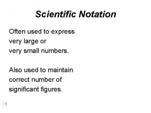 Scientific Notation Often used to express very large