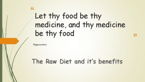 Let thy food be thy medicine and thy