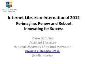Internet Librarian International 2012 Reimagine Renew and Reboot