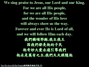 We sing praise to Jesus our Lord and