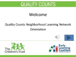 Welcome Quality Counts Neighborhood Learning Network Orientation Instructions