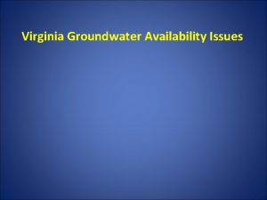 Virginia Groundwater Availability Issues AQUIFERS YORKTOWNEASTOVER PINEY POINT