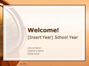 Welcome Insert Year School Year School Name Teachers
