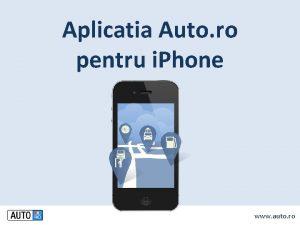 Aplicatia Auto ro pentru i Phone www auto