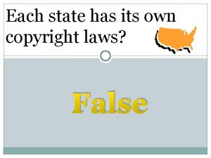 Each state has its own copyright laws False