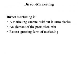 DirectMarketing Direct marketing is A marketing channel without