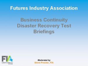 Futures Industry Association Business Continuity Disaster Recovery Test
