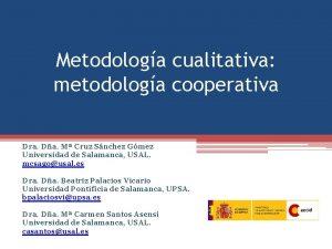 Metodologa cualitativa metodologa cooperativa Dra Da M Cruz