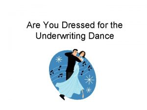 Are You Dressed for the Underwriting Dance Dance