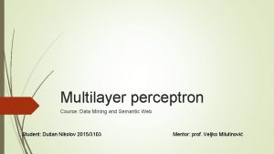 Multilayer perceptron Course Data Mining and Semantic Web