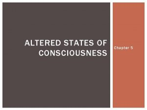 ALTERED STATES OF CONSCIOUSNESS Chapter 5 INTRODUCTION Altered