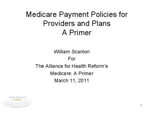 Medicare Payment Policies for Providers and Plans A