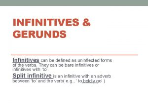 INFINITIVES GERUNDS Infinitives can be defined as uninflected