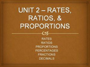 UNIT 2 RATES RATIOS PROPORTIONS RATES RATIOS PROPORTIONS