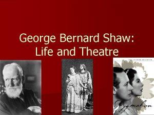 George Bernard Shaw Life and Theatre n George