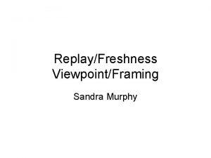 ReplayFreshness ViewpointFraming Sandra Murphy Replay and Freshness BGP