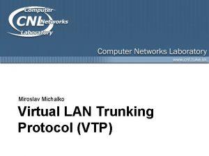 Miroslav Michalko Virtual LAN Trunking Protocol VTP Obsah