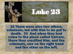 Luke 23 32 There were also two others
