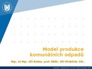 Model produkce komunlnch odpad Mgr et Mgr Ji