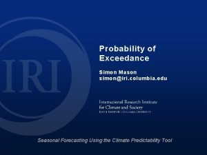 Probability of Exceedance Simon Mason simoniri columbia edu